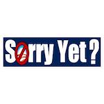 Sorry Yet? Bumper Sticker (10 pk)