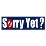 Sorry Yet? Bumper Sticker