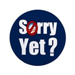"""Sorry Yet? 3.5"""" Button (100 pack)"""