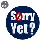 """Sorry Yet? 3.5"""" Button (10 pack)"""