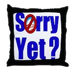 Sorry Yet? Throw Pillow