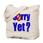 Sorry Yet? Tote Bag