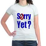 Sorry Yet? Jr. Ringer T-Shirt