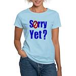 Sorry Yet? Women's Light T-Shirt