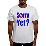 Sorry Yet? Light T-Shirt