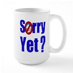 Sorry Yet? Large Mug