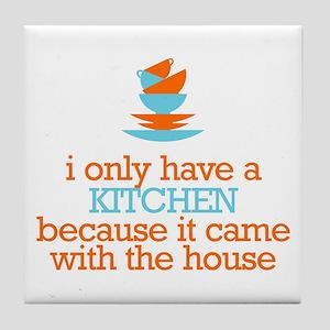 I Only Have a Kitchen... Tile Coaster