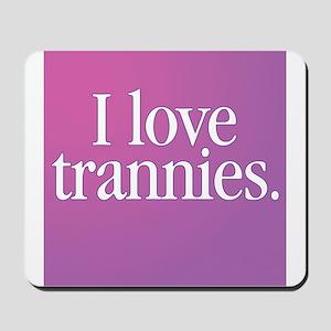 I Love Trannies Mousepad