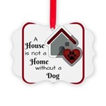 A House is not a Home without a Dog Ornament