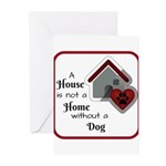 A House is not a Home without a Dog Greeting Cards