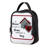 A House is not a Home without a Dog Neoprene Lunch