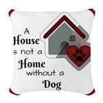 A House is not a Home without a Dog Woven Throw Pi