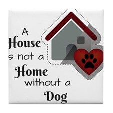 A House is not a Home without a Dog Tile Coaster