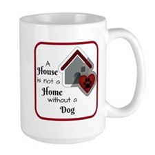A House is not a Home without a Dog Mugs