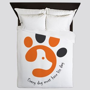 Every dog must have his day Queen Duvet