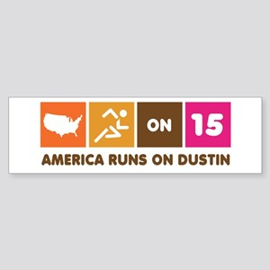 America Runs On Dustin Bumper Sticker
