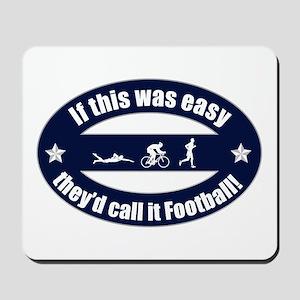 If Triathlon was easy...Football Mousepad