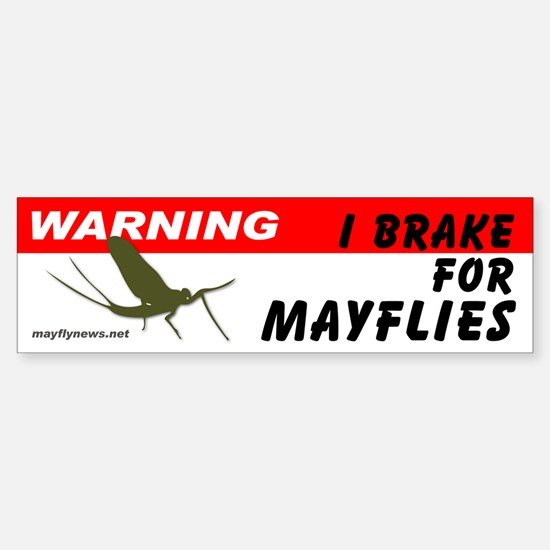 Warning I Brake for Mayflies - Bumper Bumper Bumper Sticker