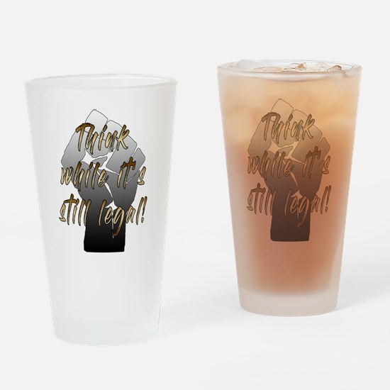 Think while it's still legal! Drinking Glass