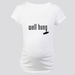 well hung Maternity T-Shirt