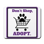 Don't Shop, Adopt. Mousepad