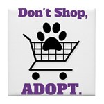Don't Shop, Adopt. Tile Coaster