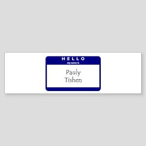 Pauly Tishen Bumper Sticker