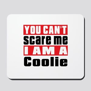 You Can Not Scare Me Coolie Mousepad