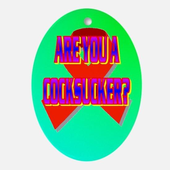 ARE YOU A COCKSUCKER? Ornament (Oval)