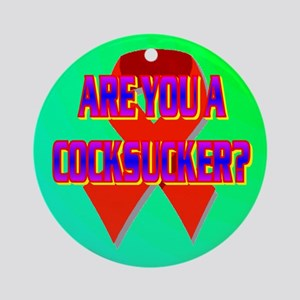 ARE YOU A COCKSUCKER? Ornament (Round)