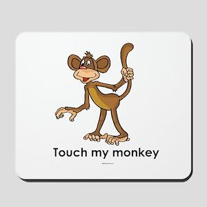 Touch my monkey ~  Mousepad