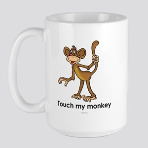 Touch my monkey ~  Large Mug
