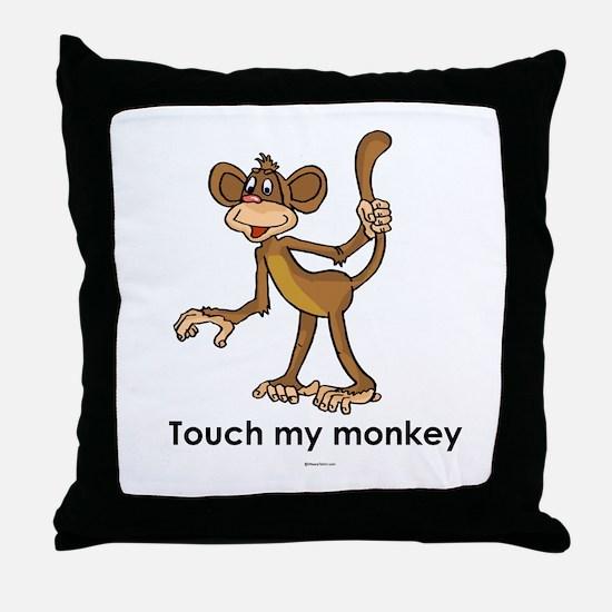 Touch my monkey ~  Throw Pillow