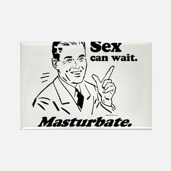 Sex can wait. Masturbate. ~ Rectangle Magnet