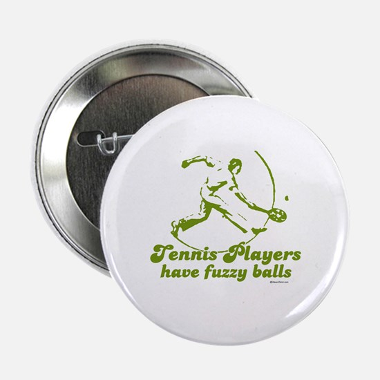 Tennis players have fuzzy balls ~ Button