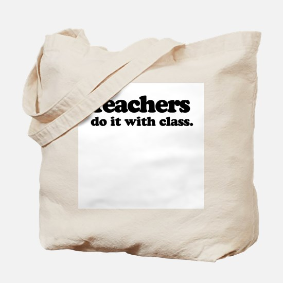 Teachers do it with class. -  Tote Bag