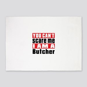 You Can Not Scare Me Butcher 5'x7'Area Rug