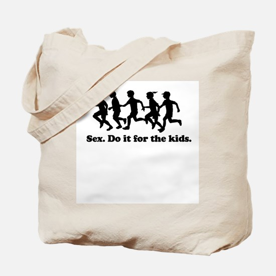 Sex. Do it for the kids. -  Tote Bag