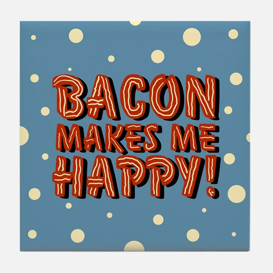 Bacon Makes Me Happy Tile Coaster