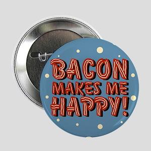 "Bacon Makes Me Happy 2.25"" Button"