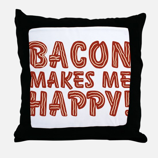 Bacon Makes Me Happy Throw Pillow