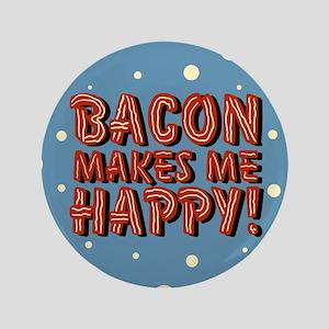 "Bacon Makes Me Happy 3.5"" Button"