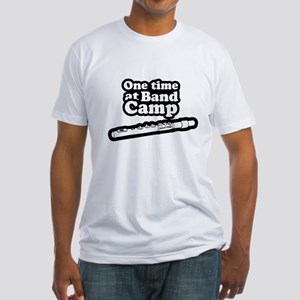 One time at band camp ~  Fitted T-Shirt