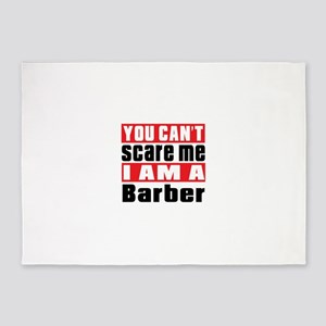You Can Not Scare Me Barber 5'x7'Area Rug