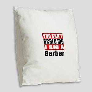 You Can Not Scare Me Barber Burlap Throw Pillow