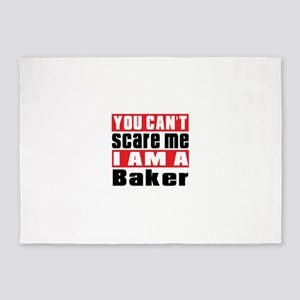 You Can Not Scare Me Baker 5'x7'Area Rug