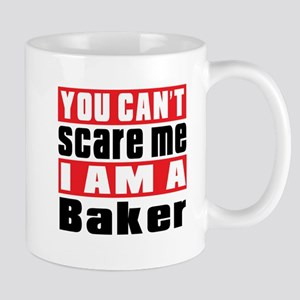 You Can Not Scare Me Baker 11 oz Ceramic Mug