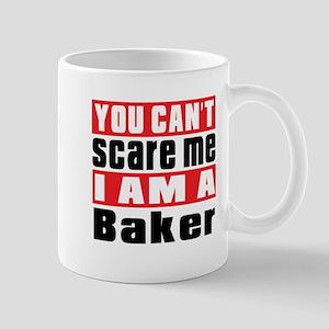 You Can Not Scare Me Baker 11 oz Ceramic Mug