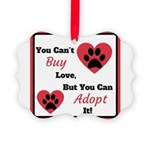 You Can't Buy Love But You Can Adopt It Ornament