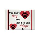 You Can't Buy Love But You Can Adopt It Magnets